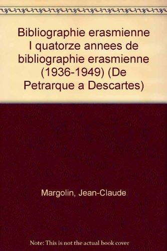 Bibliographie erasmienne I quatorze annees de bibliographie erasmienne (1936-1949) (De Petrarque a Descartes) (French Edition) (2711605450) by Margolin, Jean-Claude