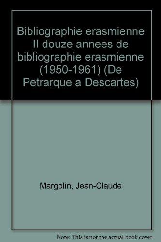 Bibliographie erasmienne II douze annees de bibliographie erasmienne (1950-1961) (De Petrarque a Descartes) (French Edition) (2711605469) by Margolin, Jean-Claude