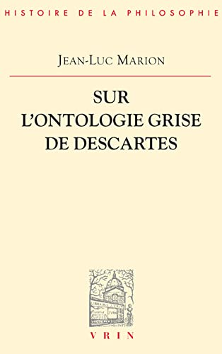 Sur L'Ontologie Grise de Descartes: Science Cartesienne Et Savoir Aristotelicien Dans Les Regulae (Bibliotheque D'Histoire de la Philosophie) (French Edition) (2711605493) by Professor of Philosophy Jean-Luc Marion