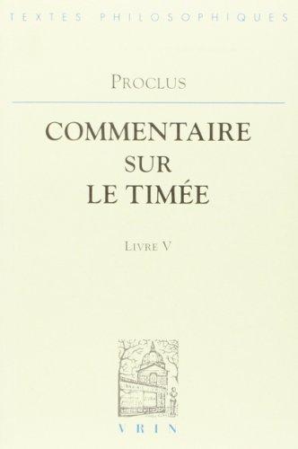 Commentaires Sur Le Timee: Livre 5 (Bibliotheque Des Textes Philosophiques) (French Edition) (2711606309) by Proclus; J. Vrin