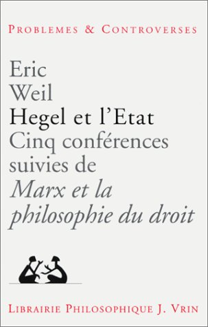 Hegel et l'Etat. Cinq conférences suivies de: Eric Weil