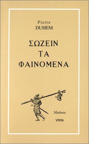 Sozein Ta Phainomena: Essai Sur La Notion De Theorie Physique De Platon a Galilee: Duhem, Pierre
