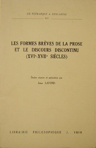 9782711608676: Les Formes Breves De La Prose Et Le Discours Continu (Xvie -xviie Siecles) (De Petrarque a Descartes) (French Edition)