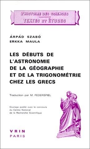 9782711609116: Les Debuts de L'Astronomie, de La Geographie Et de La Trigonometrie Chez Les Grecs (Histoire Des Sciences - Etudes) (French Edition)