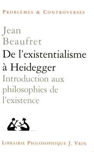 De l�existentialisme a Heidegger Introduction aux philosophies: Beaufret, Jean