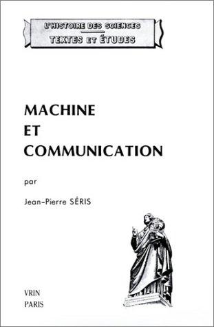Machine et communication Du theatre des machines a la mecanique: Seris, Jean Pierre
