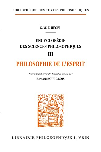 Encyclopedie Des Sciences Philosophiques: III La Philosophie De L'esprit (Bibliotheque Des Textes Philosophiques) (French Edition) (9782711609727) by Georg Wilhelm Friedrich Hegel; Bernard Bourgeois