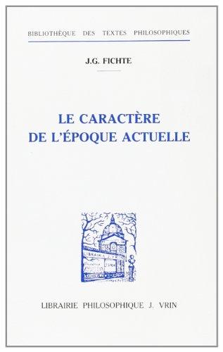 J.G. Fichte: La Caractere de L'Epoque Actuelle (Bibliotheque Des Textes Philosophiques) (French Edition) (2711610322) by I Radrizzani