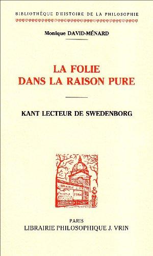 9782711610372: La Folie Dans La Raison Pure: Kant Lecteur de Swedenborg (Bibliotheque D'Histoire de la Philosophie) (French Edition)