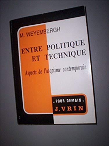9782711610525: ENTRE POLITIQUE ET TECHNIQUE. Aspects de l'utopisme contemporain