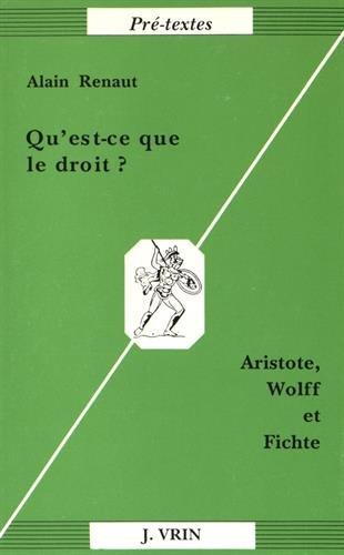 Qu'est-ce que le droit?: Aristote, Wolff & Fichte (Pre-Textes) (French Edition) (2711611078) by Renaut, Alain