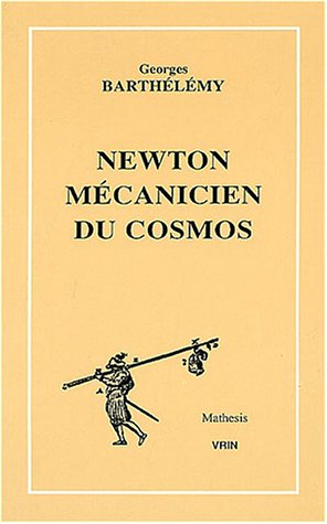 9782711611096: Newton Mecanicien Du Cosmos (Mathesis) (French Edition)