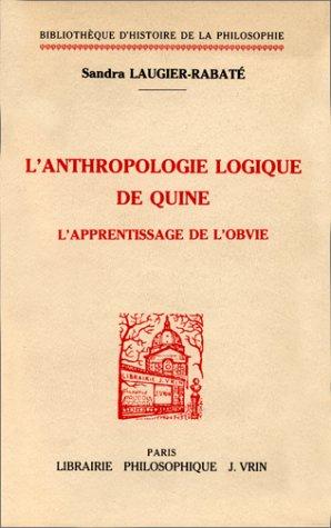 Anthropologie logique de Quine (L') l'apprentissage de l'obvie: Laugier Rabate, ...