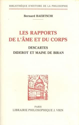 LES RAPPORTS DE L'AME ET DU CORPS DESCARTES, DIDEROT ET MAINE DE BIRAN: BAERTSCHI