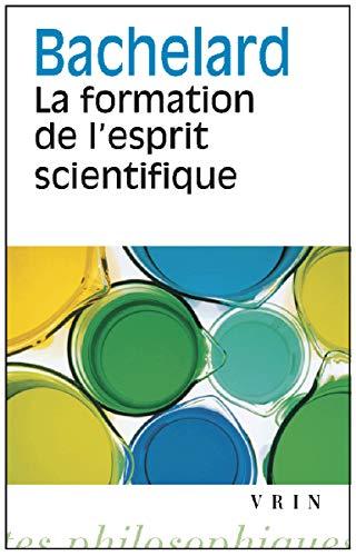 LA FORMATION DE L'ESPRIT SCIENTIFIQUE ; CONTRIBUTION: BACHELARD, GASTON