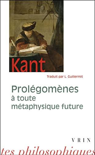 9782711611515: Prolegomenes a Toute Metaphysique Future: Qui Pourra Se Presenter Comme Science (Bibliotheque Des Textes Philosophiques) (French Edition)