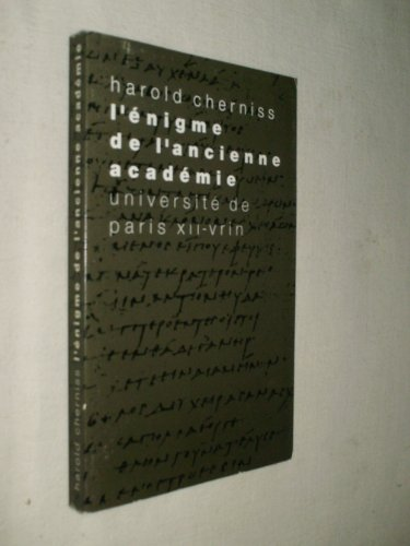 L'enigme De L'ancienne Academie: Suivi De Le Systeme Cache D'e.n. Tigerstedt (Tradition De La Pensee Classique) (French Edition) (2711611752) by Cherniss, Harold