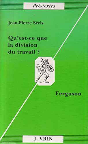9782711611843: Qu'est-ce que la division du travail?: Ferguson (Pre-Textes) (French Edition)