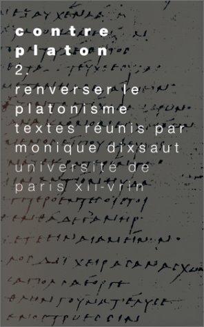 Contre Platon Volume 2 Renverser le platonisme: Dixsaut, Monique
