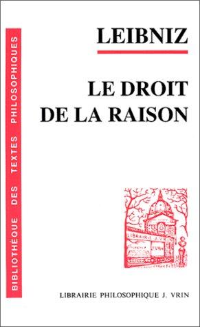 Le droit de la raison (Bibliotheque Des: Gottfried-Wilhelm Leibniz