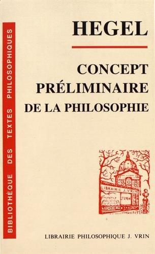 Concept Preliminaire De La Philosophie De L'encyclopedie Des Sciences Philosophiques En Abrege (Bibliotheque Des Textes Philosophiques - Poche) (French Edition) (9782711612178) by Georg Wilhelm Friedrich Hegel; B. Bourgeois