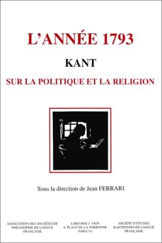 L�annee 1793 Kant Sur la politique et la religion actes de 1er: Ferrari, Jean