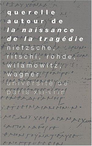 Querelle autour de la naissance de la tragedie [Oct 07, 2002] Nietzsche, Frie.