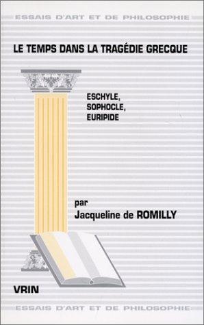 Temps dans la tragedie grecque (Le) Eschyle Sophocle Euripide: Romilly, Jacqueline de
