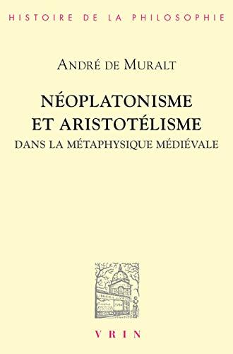 9782711612376: Neoplatonisme Et Aristotelisme Dans La Metaphysique Medievale: Analogie, Causalite, Participation