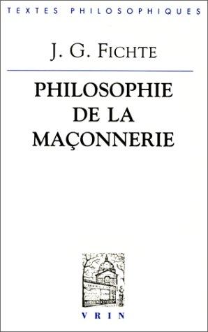 J.G. Fichte: Philosophie de La Maconnerie Et Autres Textes (Bibliotheque Des Textes Philosophiques) (French Edition) (2711612414) by I Radrizzani; F Tobgui