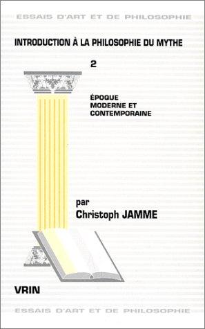 Introduction a la philosophie du mythe Tome 2 Epoque moderne et: Jamme, Christoph