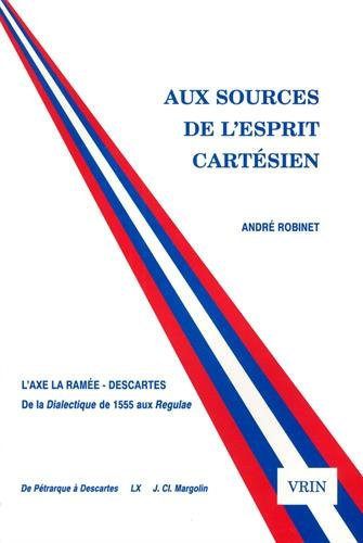 9782711612635: Aux Sources de L'Esprit Cartesien, L'Axe La Ramee-Descartes: de La Dialectique de 1555 Aux Regulae (Litec Droit) (French Edition)
