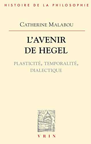 9782711612840: L'Avenir de Hegel: Plasticite, Temporalite, Dialectique (Bibliothèque d'histoire de la philosophie)