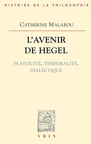 9782711612840: L'Avenir de Hegel: Plasticite, Temporalite, Dialectique (Bibliotheque D'Histoire de la Philosophie,) (French Edition)