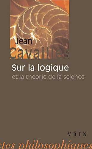 9782711612871: Jean Cavailles: Sur La Logique Et La Theorie de La Science (Bibliotheque Des Textes Philosophiques - Poche) (French Edition)