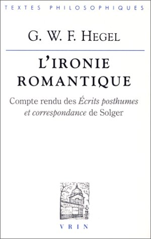 9782711613045: L'ironie Romantique: Compte Rendu Des Ecrits Posthumes Et Correspondance De Solger (Bibliotheque Des Textes Philosophiques) (French Edition)