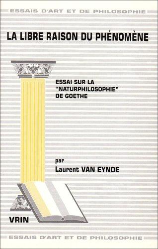 9782711613663: La libre raison du phénomène : essai sur la naturphilosophie de Goethe