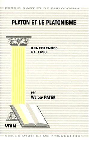 Platon et le platonisme Conférences de 1893: Pater, Walter