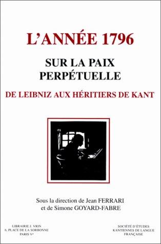 9782711613700: Kant, L'Annee 1796: Sur La Paix Perpetuelle de Leibniz Aux Heritiers de Kant (Bibliotheque D'Histoire de la Philosophie) (French Edition)