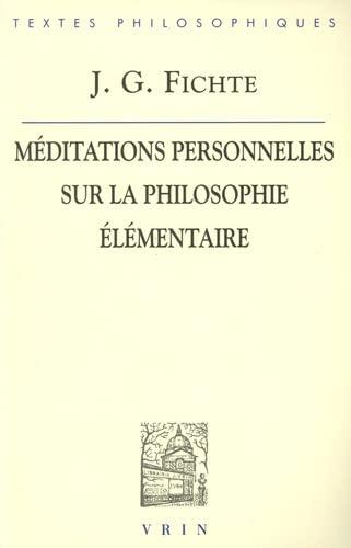 Meditations Personnelles Sur La Philosophie Elementaire (Bibliotheque Des Textes Philosophiques) (French Edition) (9782711613878) by J. G. Fichte; Isabelle Thomas-fogiel