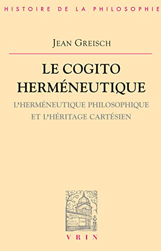 9782711614653: Le cogito herm�neutique : l'herm�neutique philosophique et l'h�ritage cart�sien