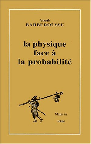 La Physique Face a La Probabilite (Mathesis) (French Edition) (9782711614677) by Anouk Barberousse