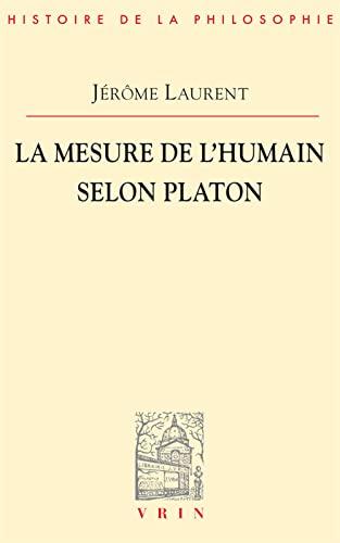 Mesure de l'humain selon Platon (La): Laurent, Jerome