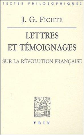 J.G. Fichte: Lettres Et Temoignages Sur La Revolution Francaise (Bibliotheque Des Textes Philosophiques) (French Edition) (2711615596) by J. G. Fichte