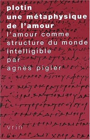 Plotin une métaphysique de l'amour: Pigler, Agnes