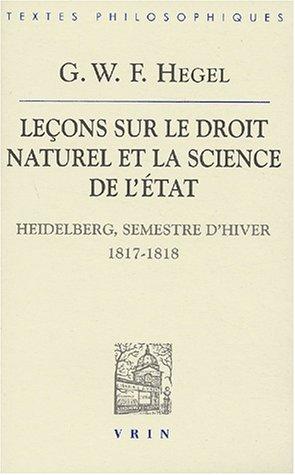 9782711615834: G.W.F. Hegel: Lecons Sur Le Droit Naturel Et La Science de L'Etat: Heidelberg, Semestre D'Hiver 1817-1818 (Bibliotheque Des Textes Philosophiques) (French Edition)