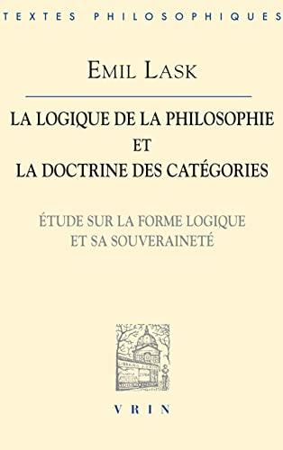 9782711615872: La Logique De La Philosophie Et La Doctrine Des Categories: Etude Sur La Forme Logique Et Sa Souverainete (Bibliotheque Des Textes Philosophiques) (French Edition)