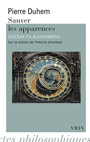 9782711616084: Pierre Duhem: Sauver Les Apparences: Sur La Notion de Theorie Physique de Platon a Galilee (Biblio Textes Philosophiques)