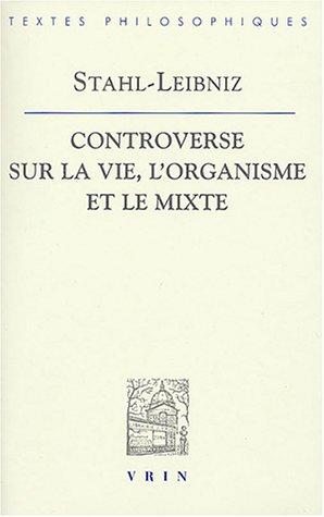 9782711616299: Gottfried Wilhelm Leibniz Georg Ernst Stahl: Controverse Sur La Vie, L'Organisme Et Le Mixe (Bibliotheque Des Textes Philosophiques) (French Edition)