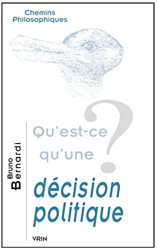 Qu'est-Ce Qu'une Decision Politique? (Chemins Philosophiques) (French Edition) (2711616401) by Bruno Bernardi